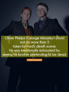 Oliver Phelps (George Weasley) could not do more than 5 takes for Fred's death scene. He was emotionally exhausted by seeing his brother pretending to be dead. - http://factecards.com/oliver-phelps-george-weasley-could/