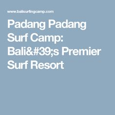 Padang Padang Surf Camp: Bali's Premier Surf Resort