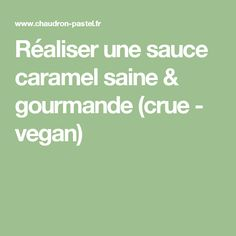 Réaliser une sauce caramel saine & gourmande (crue - vegan)