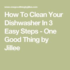 How To Clean Your Dishwasher In 3 Easy Steps - One Good Thing by Jillee
