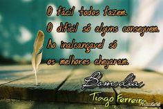 Bom dia.  Isto é mesmo verdade.  http://www.tiagoraferreira.com/oportunidade/novorumo2-0/ #bomdia #facil #dificil #inalcancavel #melhores #melhor #chegar