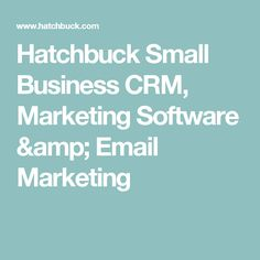Hatchbuck  Small Business CRM, Marketing Software & Email Marketing