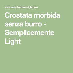 Crostata morbida senza burro - Semplicemente Light