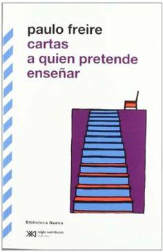 Cartas a quien pretende enseñar / Paulo Freire ; traducción de Stella Mastrangelo