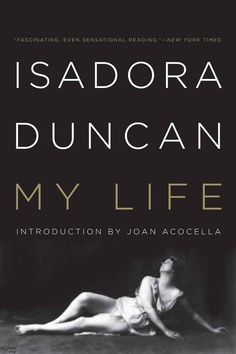 Must read. I truly adore Isadora Duncan | 12 Must-Read Memoirs To Get You Through Your Twenties