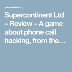 Supercontinent Ltd – Review – A game about phone call hacking, from the… Phone Call Hack, Old Games, News Games, Working Games, Indie Games, Hacks, Tips