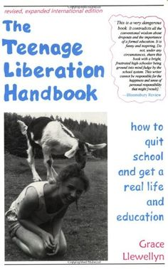 The Teenage Liberation Handbook: How to Quit School and Get a Real Life and Education by Grace Llewellyn