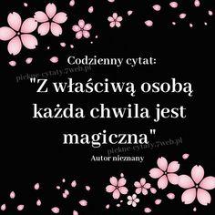 """""""Z właściwą osobą każda chwila jest magiczna""""… na Stylowi.pl Weekend Humor, Motto, Me Quotes, Wisdom, Positivity, Thoughts, Sayings, Words, Author"""