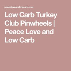 Low Carb Turkey Club Pinwheels | Peace Love and Low Carb