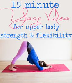 Pin it! 15 Min yoga video for upper body strength and flexibility.