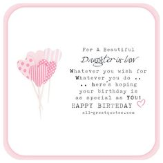 For A Beautiful Daughter-in-law - Whatever you wish for, whatever you do, here's hoping your birthday, is as special as you! Happy Birthday | all-greatquotes.com