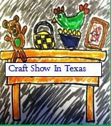 Texas craft show -- Spring Fling Craft Show -- Conroe, Texas