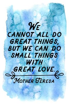We cannot all do great things but we can do small things with great love. Mother Teresa   62/365  qotd 365project mother teresa quote of the day motivational quotes inspiring quotes do small things with great love graphic design