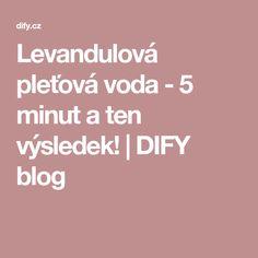 Levandulová pleťová voda - 5 minut a ten výsledek! | DIFY blog