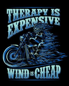 Therapy Is Expensive, Wind Is Cheap There is a reason you never see motorcycle parked outside a psychiatrists office. We choose wind therapy. Design is printed on the back of the shirt with a small Sk