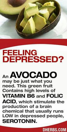 hmm when you're depressed eat an avocado.. i heard it is good for other crap too but i don't remember