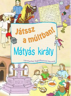 Játssz a múltban! Mátyás király Teaching History, Projects To Try, Activities, Photo And Video, Education, Comics, Learning, School, Books