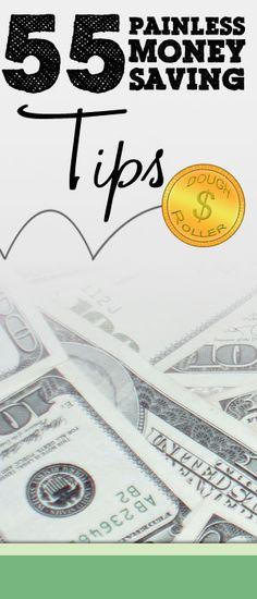 55 Painless Money Saving Tips  http://www.doughroller.net/smart-spending/51-painless-money-saving-tips/