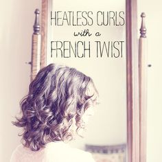 Perfect Heatless Curls With A French Twist + A Video Demonstration! Very nice for short hair.