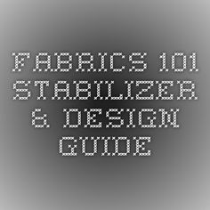 Fabrics 101 Stabilizer & Design Guide
