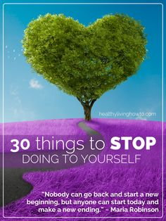 30 Things To Stop Doing To Yoursef | healthylivinghowto.com