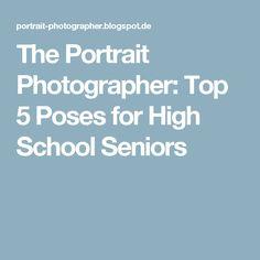 The Portrait Photographer: Top 5 Poses for High School Seniors