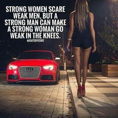Strong Women Scare Weak Men , But A Strong Man Can Make A Strong Woman Go Weak In The Knees .
