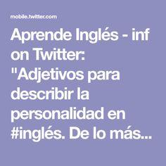 """Aprende Inglés - inf on Twitter: """"Adjetivos para describir la personalidad en #inglés. De lo más completo que hemos encontrado, y todo ello gracias a @InglesSila ^^ https://t.co/C7flNpaTxJ"""""""