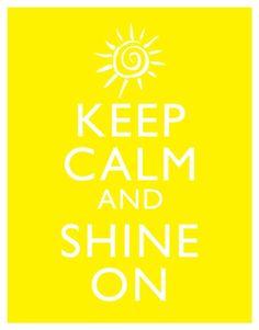 Keep Calm and Shine On #keep_calm #yellow #sunny