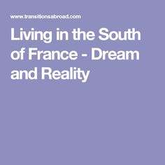 Living in the South of France - Dream and Reality