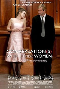 Conversations with Other Women is 2005 comedy drama film directed by Hans Canosa, written by Gabrielle Zevin, starring Aaron Eckhart and Helena Bonham Carter. Helena Bonham Carter, Series Movies, Film Movie, Movies And Tv Shows, Netflix Movies, Movies Online, Little Dorrit, Woman Movie, Tv Shows Online