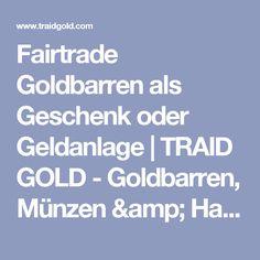 Fairtrade Goldbarren als Geschenk oder Geldanlage | TRAID GOLD - Goldbarren, Münzen & Halbzeuge aus Fairtrade Gold Gold Bullion Bars, Money Plant, Gifts
