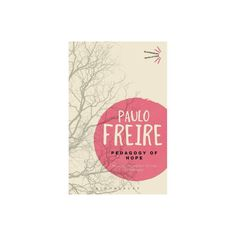 Pedagogy of Hope - (Bloomsbury Revelations) by Paulo Freire (Paperback) Bloomsbury, Oppression, Learning, Products, Paulo Freire, Book Covers, Studying, Persecution, Teaching