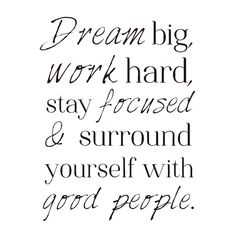 'Dream big, work hard, stay focused & surround yourself with good people.' - Who has adopted this as their mantra!