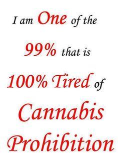 One Of The 99% Tired Of Prohibition - Marijuana Memes