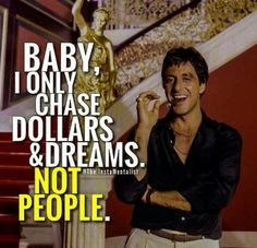 Scarface Al Pacino Quotes Goal Quotes, Money Quotes, Success Quotes, Life Quotes, Qoutes, Red Quotes, Relationship Quotes, Gangster Quotes, Badass Quotes