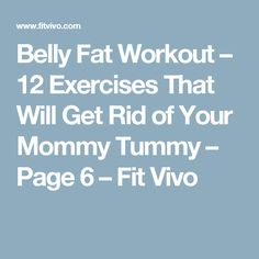 Belly Fat Workout – 12 Exercises That Will Get Rid of Your Mommy Tummy – Page 6 – Fit Vivo