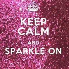 Keep calm and sparkle on gurls! Keep Calm Posters, Keep Calm Quotes, Cute Quotes, Funny Quotes, Favorite Quotes, Best Quotes, Keep Calm Pictures, Sparkle Quotes, Keep Calm Signs