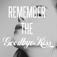 Lana Del Rey - Goodbye Kiss _ Remember the goodbye kiss.