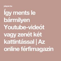 Így ments le bármilyen Youtube-videót vagy zenét két kattintással | Az online férfimagazin Diy And Crafts, Technology, Youtube, Computers, Internet, School, Decor, Tech, Decoration