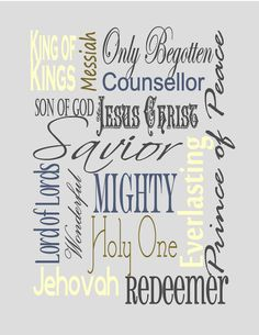 Printable subway art of the names of Jesus.  Printing this onto tissue paper right now to modge podge onto... something :)