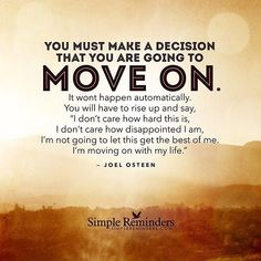 """Joel Osteen: You must make a decision that you are going to move on. It wont."" by Joel Osteen Life Quotes Love, Great Quotes, Quotes To Live By, Me Quotes, Inspirational Quotes, Motivational, Wisdom Quotes, Faith Quotes, Famous Quotes"