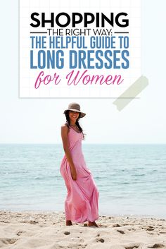 Shopping The Right Way: The Helpful Guide To Long Dresses For Women>> http://declarebeauty.com/style/long-dresses-women/
