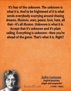 ... all that--it's all illusion. Unknown is what it is. Accept that it's