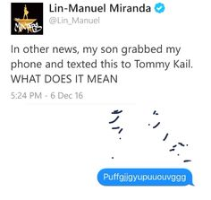 """I choose to believe that Tommy Kail looked at this, was momentarily confused, and then saw that it came from Lin and was like, *unsurprised sigh*<< """"Everyday Lin! Stop blaming your son! Lin Manual Miranda, Hamilton Lin Manuel Miranda, Funny Memes, Hilarious, Hamilton Musical, And Peggy, What Is Your Name, Alexander Hamilton, Founding Fathers"""