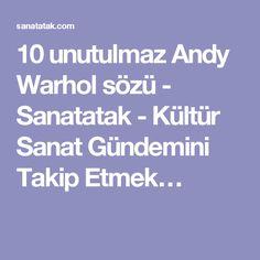 10 unutulmaz Andy Warhol sözü - Sanatatak - Kültür Sanat Gündemini Takip Etmek…