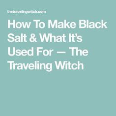 How To Make Black Salt & What It's Used For — The Traveling Witch