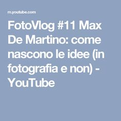 FotoVlog #11 Max De Martino: come nascono le idee (in fotografia e non) - YouTube