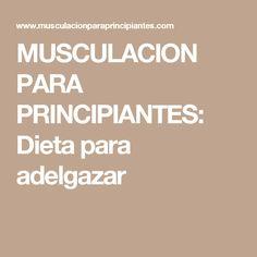 MUSCULACION PARA PRINCIPIANTES: Dieta para adelgazar