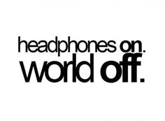 That is so me.....I want to stay in a permanent state of headphones on so the world will stay away.